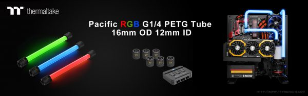 Thermaltake Pacific RGB G1/4 PETG Tube 16mm OD 12mm ID Water Cooling System Unveiled