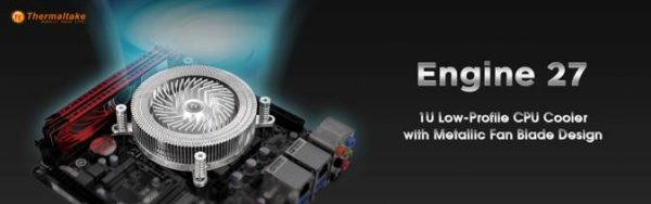 Thermaltake Technology and CoolChip Technologies Engine 27 1U Low-Profile CPU Cooler Launched